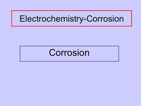 Electrochemistry-Corrosion Corrosion. Involves oxidation of metal; often returning them to their natural state (oxides or ores) Happens because the oxidation.