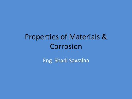 Properties of Materials & Corrosion Eng. Shadi Sawalha.
