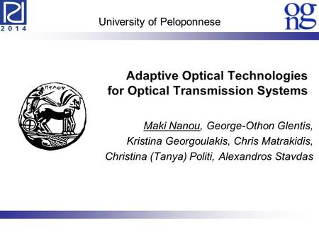 University of Peloponnese Adaptive Optical Technologies for Optical Transmission Systems Maki Nanou, George-Othon Glentis, Kristina Georgoulakis, Chris.