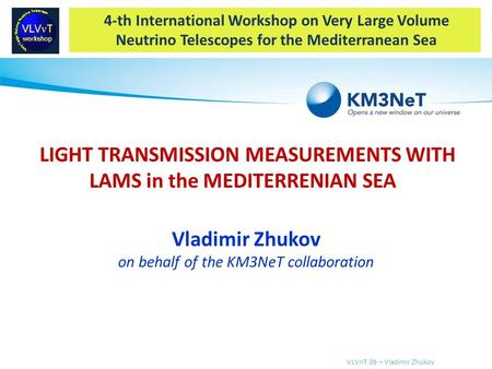 VLVnT 09 – Vladimir Zhukov 4-th International Workshop on Very Large Volume Neutrino Telescopes for the Mediterranean Sea LIGHT TRANSMISSION MEASUREMENTS.