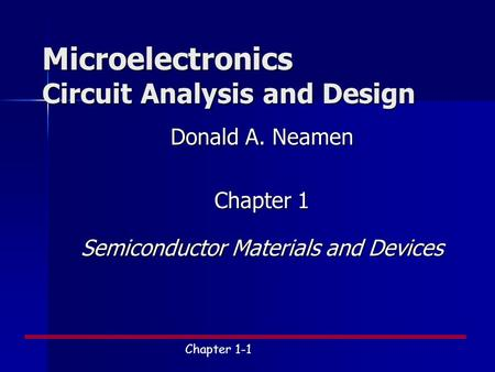 Chapter 1-1 Microelectronics Circuit Analysis and Design Donald A. Neamen Chapter 1 Semiconductor Materials and Devices.