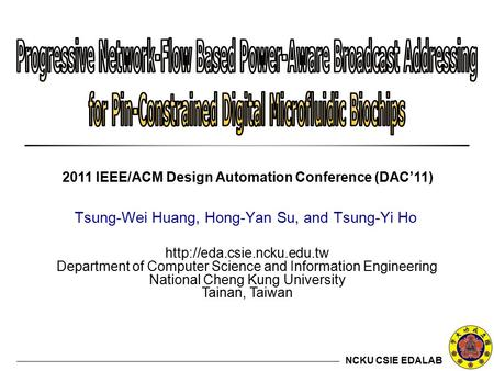 NCKU CSIE EDALAB  Department of Computer Science and Information Engineering National Cheng Kung University Tainan, Taiwan Tsung-Wei.