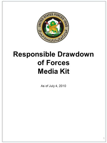 1 Responsible Drawdown of Forces Media Kit As of July 4, 2010.