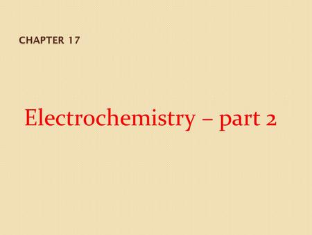 CHAPTER 17 Electrochemistry – part 2. Electrolysis and Electrolytic Cells Anode: where oxidation takes place ◦ Anions are oxidized at this electrode ◦