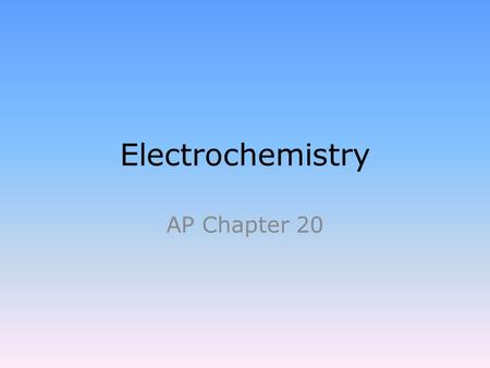 Electrochemistry AP Chapter 20. Electrochemistry Electrochemistry relates electricity and chemical reactions. It involves oxidation-reduction reactions.