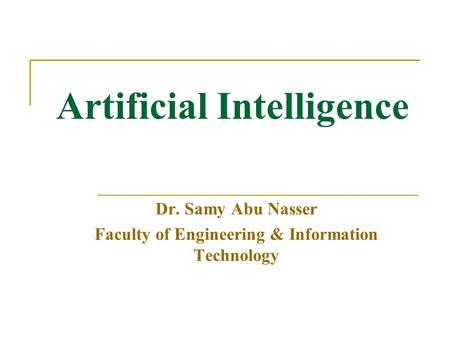 Dr. Samy Abu Nasser Faculty of Engineering & Information Technology Artificial Intelligence.