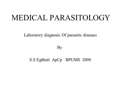 MEDICAL PARASITOLOGY Laboratory diagnosis Of parasitic diseases By