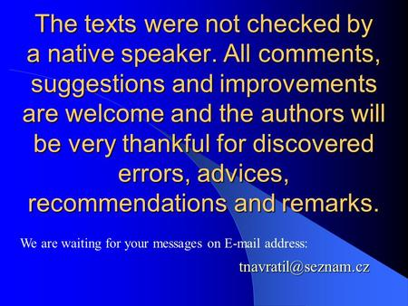 The texts were not checked by a native speaker. All comments, suggestions and improvements are welcome and the authors will be very thankful for discovered.