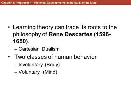 Chapter 1: Introduction – Historical Developments in the study of the Mind Learning theory can trace its roots to the philosophy of Rene Descartes (1596-