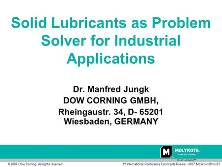 Smart <strong>Lubrication</strong>™ 3 rd International Conference <strong>Lubricants</strong> Russia - 2007 Moscow 29nov07© 2007 Dow Corning, All rights reserved Solid <strong>Lubricants</strong> as Problem.