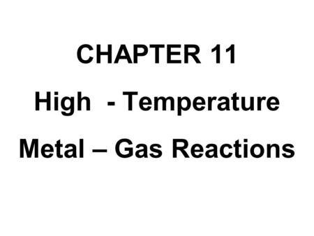 CHAPTER 11 High - Temperature Metal – Gas Reactions.