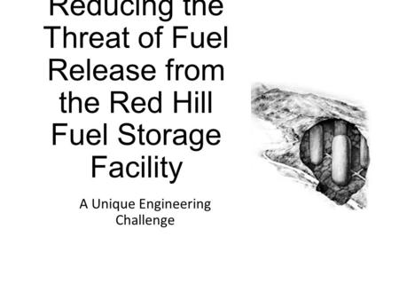 Reducing the Threat of Fuel Release from the Red Hill Fuel Storage Facility A Unique Engineering Challenge.