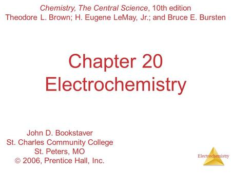 Electrochemistry Chapter 20 Electrochemistry Chemistry, The Central Science, 10th edition Theodore L. Brown; H. Eugene LeMay, Jr.; and Bruce E. Bursten.