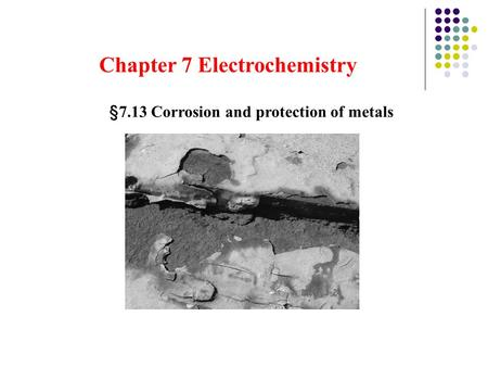 Chapter 7 Electrochemistry §7.13 Corrosion and protection of metals.