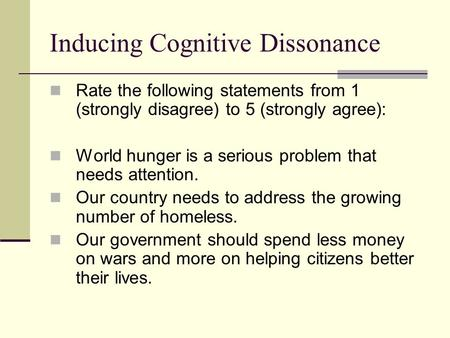Inducing Cognitive Dissonance Rate the following statements from 1 (strongly disagree) to 5 (strongly agree): World hunger is a serious problem that needs.