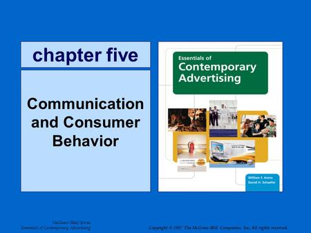 Chapter five Communication and Consumer Behavior McGraw-Hill/Irwin Essentials of Contemporary Advertising Copyright © 2007 The McGraw-Hill Companies, Inc.