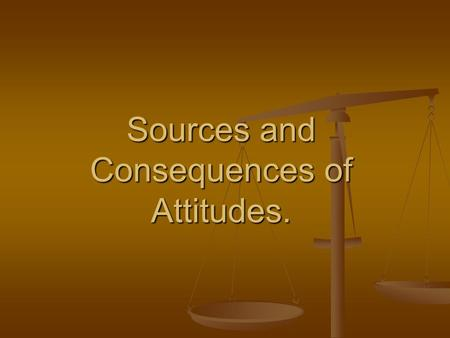 Sources and Consequences of Attitudes.. Objectives Define attitudes Define attitudes Describe job satisfaction and its relationship to productivity Describe.
