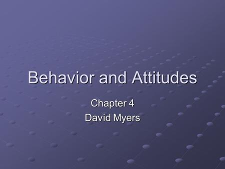 Behavior and Attitudes Chapter 4 David Myers. Behavior and Attitudes How well do attitudes predict behavior? When does behavior affect attitudes? Why.