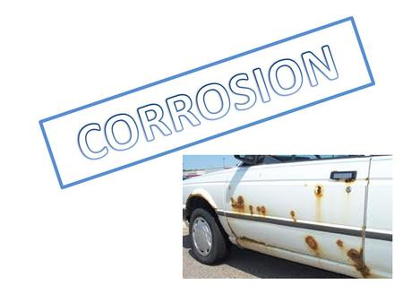 What do you think is made of iron? Iron does go rusty, it flakes away, which allows more iron to rust. Rust = Corrosion.