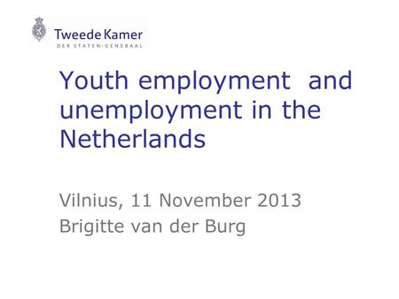 Youth employment and unemployment in the Netherlands Vilnius, 11 November 2013 Brigitte van der Burg.