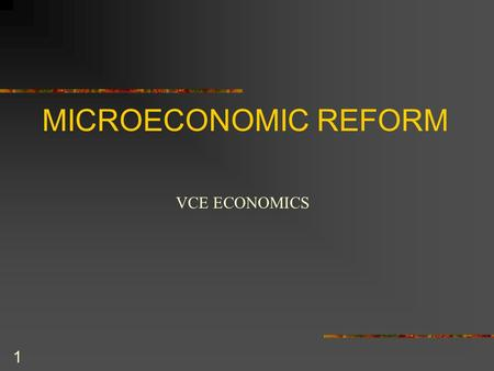 1 MICROECONOMIC REFORM VCE ECONOMICS. 2 Microeconomic reform refers to government policies which aim to improve the individual sectors of the markets.