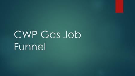 CWP Gas Job Funnel. CWP Funnel  CWP recently completed a gas funnel program for entry level laborer positions  Candidates were prescreened prior to.