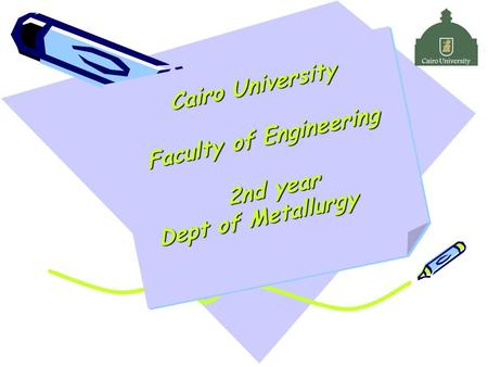 Cairo University Faculty of Engineering 2nd year Dept of Metallurgy.