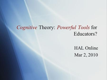 Cognitive Theory: Powerful Tools for Educators? HAL Online Mar 2, 2010 HAL Online Mar 2, 2010.