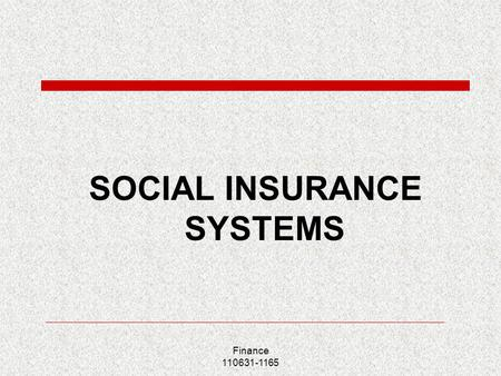 Finance 110631-1165 SOCIAL INSURANCE SYSTEMS. Finance 110631-1165 Lecture outline  Healthcare insurance system  Retirement insurance system  Unemployment.