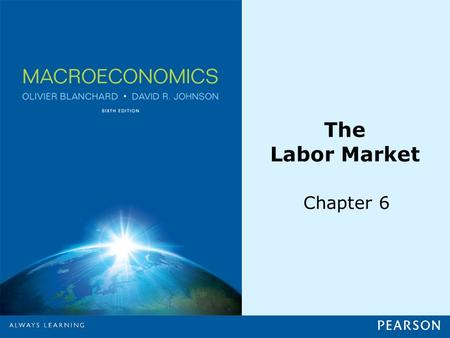 The Labor Market Chapter 6. © 2013 Pearson Education, Inc. All rights reserved.6-2 6-1 A tour of the Labor Market Noninstitutional civilian population: