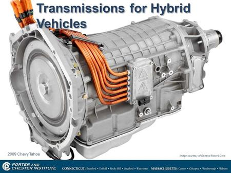 1 <strong>Transmissions</strong> for Hybrid Vehicles Image courtesy of General Motors Corp. 2009 Chevy Tahoe.
