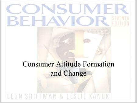 Consumer Attitude Formation and Change. ©2000 Prentice Hall Issues in Attitude Formation How attitudes are learned Sources of influence on attitude formation.