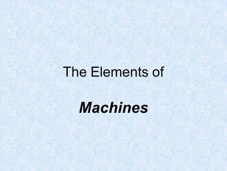 The Elements of Machines.
