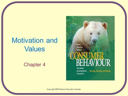 Motivation and Values Chapter 4 Copyright 2008 Pearson Education Canada.