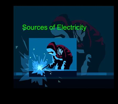 Sources of Electricity. Test your General knowledge