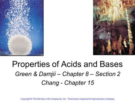 Properties of Acids and Bases Green & Damjii – Chapter 8 – Section 2 Chang - Chapter 15 Copyright © The McGraw-Hill Companies, Inc. Permission required.