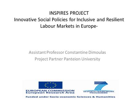 INSPIRES PROJECT Innovative Social Policies for Inclusive and Resilient Labour Markets in Europe- Assistant Professor Constantine Dimoulas Project Partner.