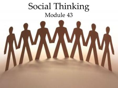 1 Social Thinking Module 43. 2 Social Psychology Social Thinking Overview  Attributing Behavior to Persons or to Situations  Attitudes and Action.