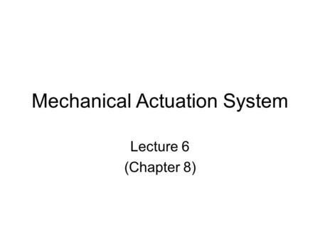 Mechanical Actuation System Lecture 6 (Chapter 8).
