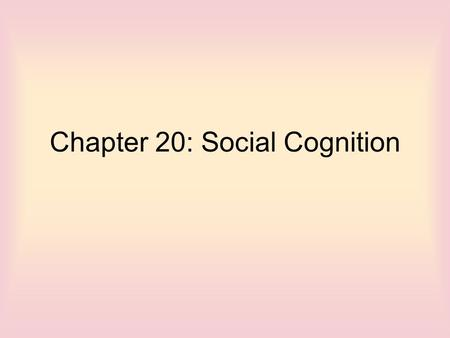 Chapter 20: Social Cognition. Social Psychology The study of the manner in which personality, attitudes, motivations, and behavior of the individual influence.