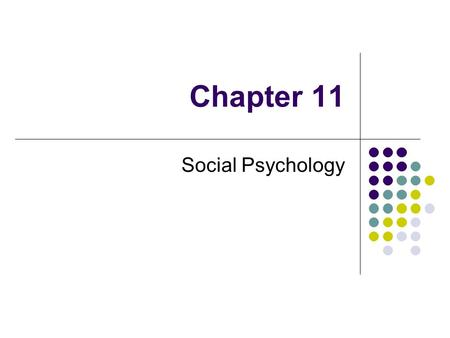 Chapter 11 Social Psychology. The branch of psychology that studies how people think, feel, and behave in social situations.