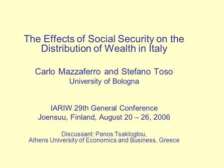 The Effects of Social Security on the Distribution of Wealth in Italy Carlo Mazzaferro and Stefano Toso University of Bologna IARIW 29th General Conference.