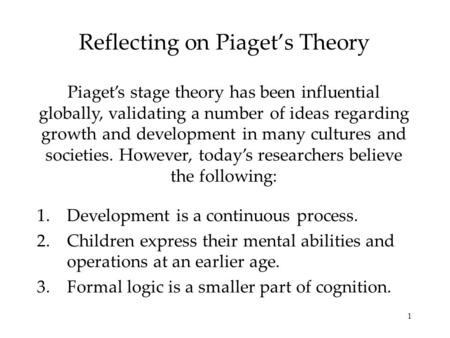 1 Reflecting on Piaget's Theory Piaget's stage theory has been influential globally, validating a number of ideas regarding growth and development in many.