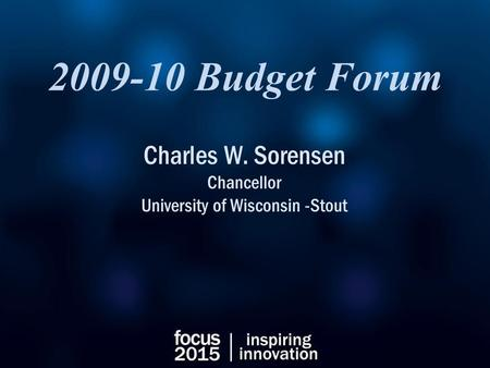 2009-10 Budget Forum Charles W. Sorensen Chancellor University of Wisconsin -Stout.