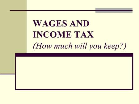 WAGES AND INCOME TAX ( How much will you keep?). Employment Classifications Full-Time Full access to benefits & better pay Part-Time Fewer hours – benefits.