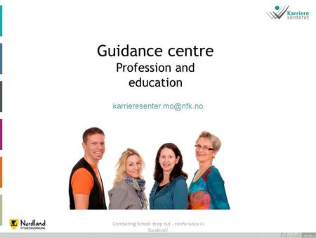 Combating School drop out - conference in Sundsvall Guidance centre Profession and education.