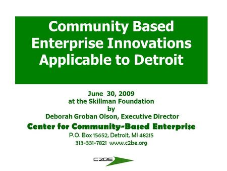 Community Based Enterprise, Inc. (C2BE) Community Based Enterprise Innovations Applicable to Detroit Center for Community-Based Enterprise P.O. Box 15652,