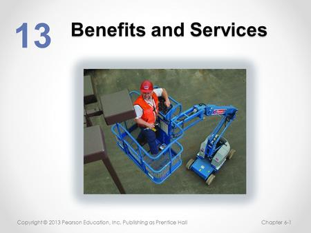 Benefits and Services 13 Copyright © 2013 Pearson Education, Inc. Publishing as Prentice HallChapter 6-1.