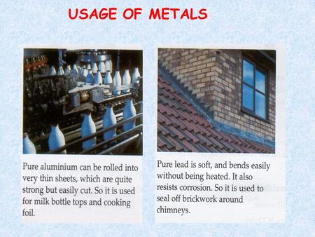 USAGE OF METALS. Usage of metals ALLOYS Alloy is a solid solution or homogeneous mixture of two or more elements at least one of which is a metal It.