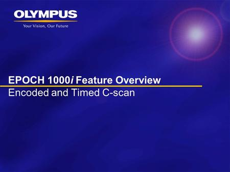 EPOCH 1000i Feature Overview Encoded and Timed C-scan